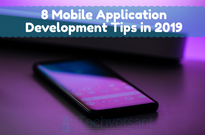 8 Must Follow Mobile Application Development Tips in 2019